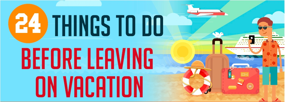 24 Things To Do Before Leaving On Vacation