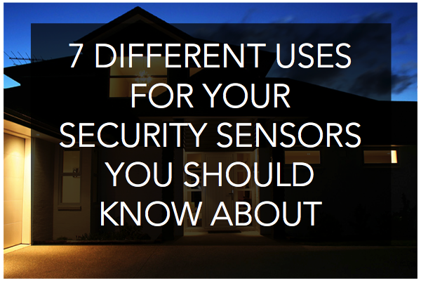 7 Different Uses For Your Security Sensors